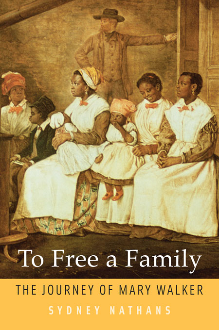 """ID: cover of """"To Free a Family: The Journey of Mary Walker"""" by Sydney Nathans"""