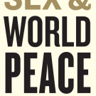 What Does Sex Have to Do with World Peace?