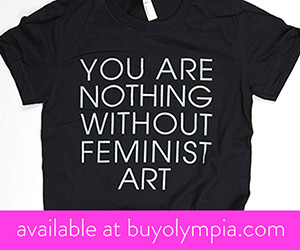 You are nothing without feminist art.
