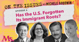 has the us forgotten its immigrant roots? on the issue with michele goodwin. ms magazine.