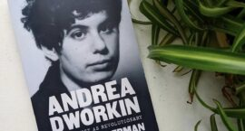 """Andrea Dworkin: The Feminist as Revolutionary"" Gives the Groundbreaking Feminist Her Due"
