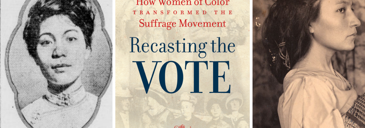 Recasting the Vote: How Women of Color Transformed the Suffrage Movement