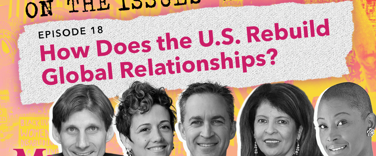 18. How Does the U.S. Rebuild Global Relationships? (with Penelope Andrews, David Kaye, Gregory Shaffer and Lyric Thompson)