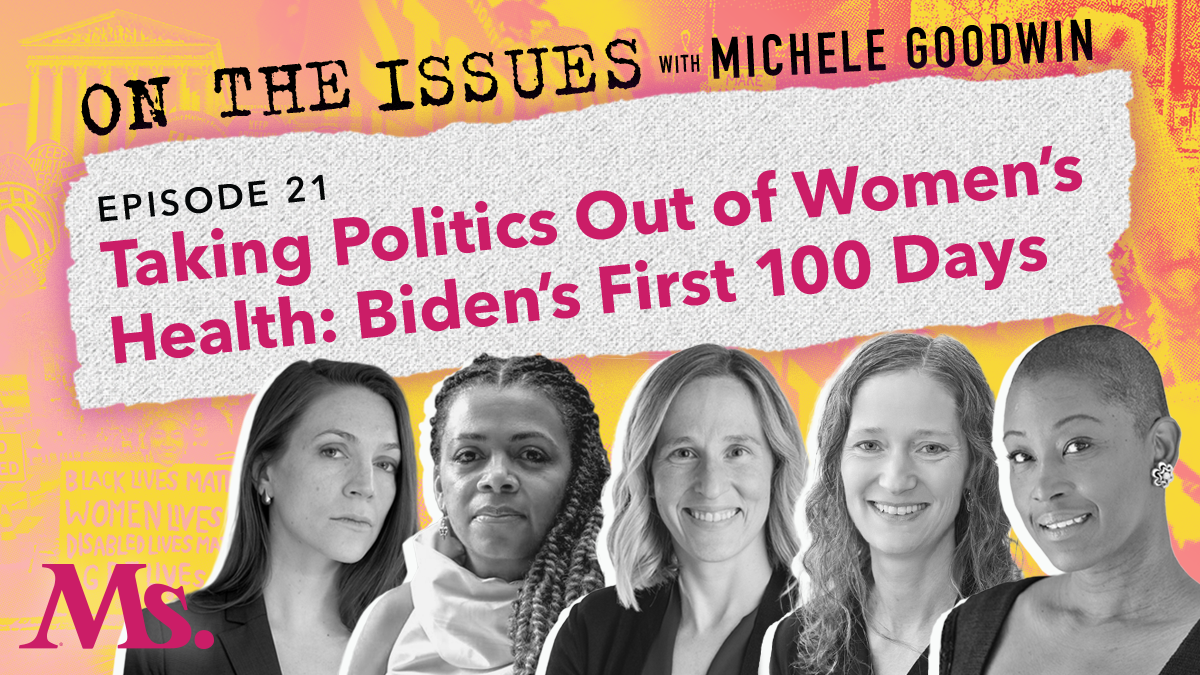 Taking Politics Out of Women's Health; Biden's First 100 Days