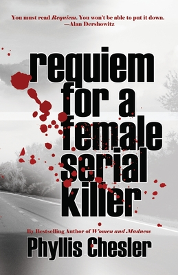 """Page-Turner With a Social Conscience: Phyllis Chesler's """"Requiem for a Female Serial Killer"""""""