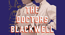 The Doctors Blackwell How Two Pioneering Sisters Brought Medicine to Women and Women to Medicine Janice P. Nimura