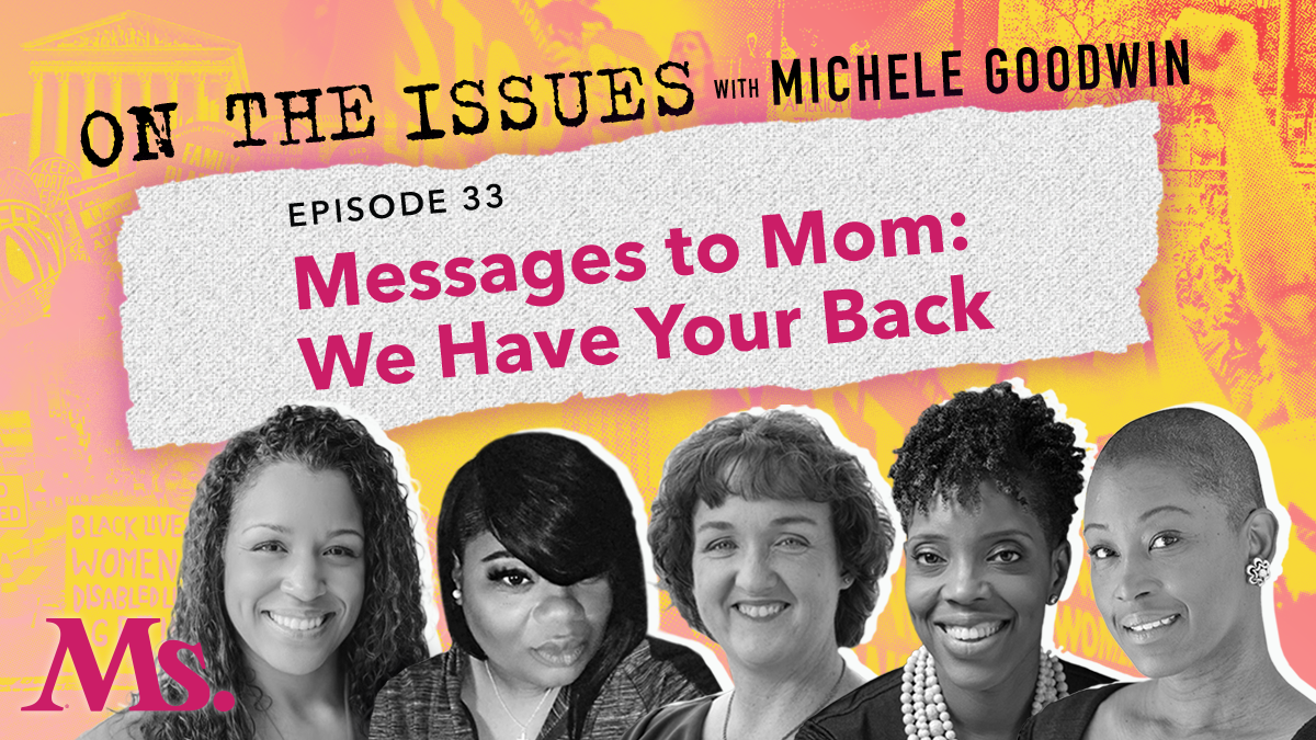 Messages to Mom: We Have Your Back (with Rep. Katie Porter, Nicole Lynn Lewis, Dr. Aisha Nyandoro and Tamara Ware)