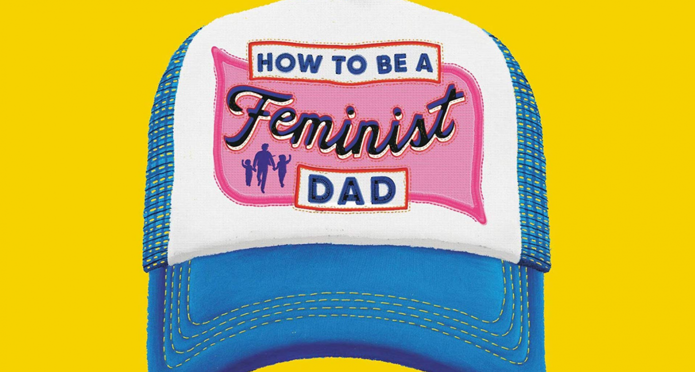 It's Time for a Feminist Father's Day