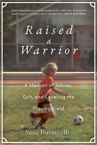 women-soccer-athletes-raised-a-warrior-a-memoir-of-soccer-grit-and-leveling-the-playing-field