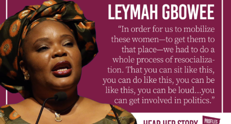 """Nobel Prize Winner Leymah Gbowee Fights for the """"Unknown Women"""" Leading Nonviolent Protests in the Face of Civil War"""
